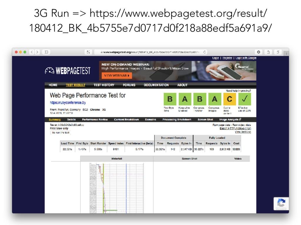 3G Run => https://www.webpagetest.org/result/ 1...