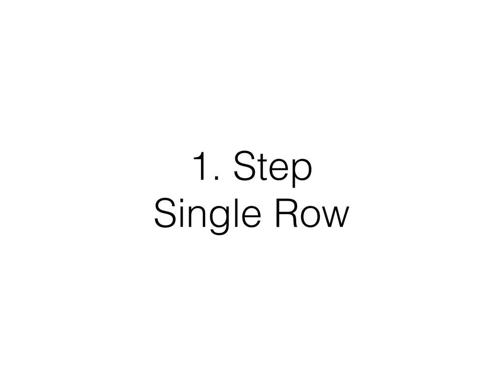1. Step Single Row