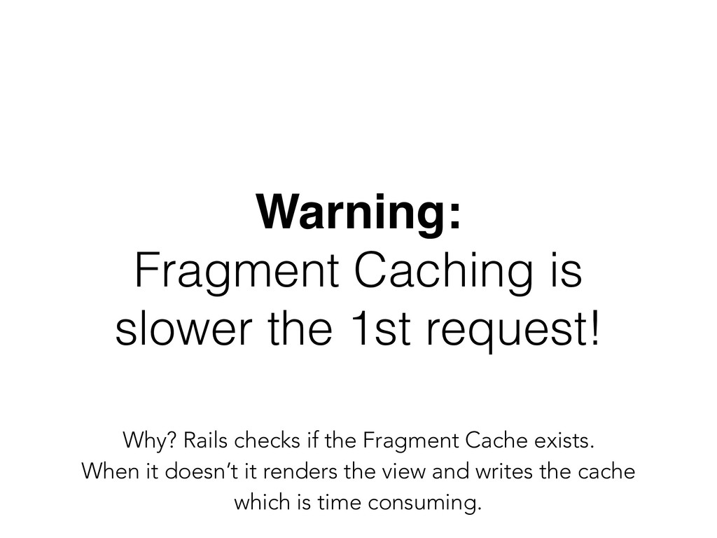 Warning:  Fragment Caching is slower the 1st r...