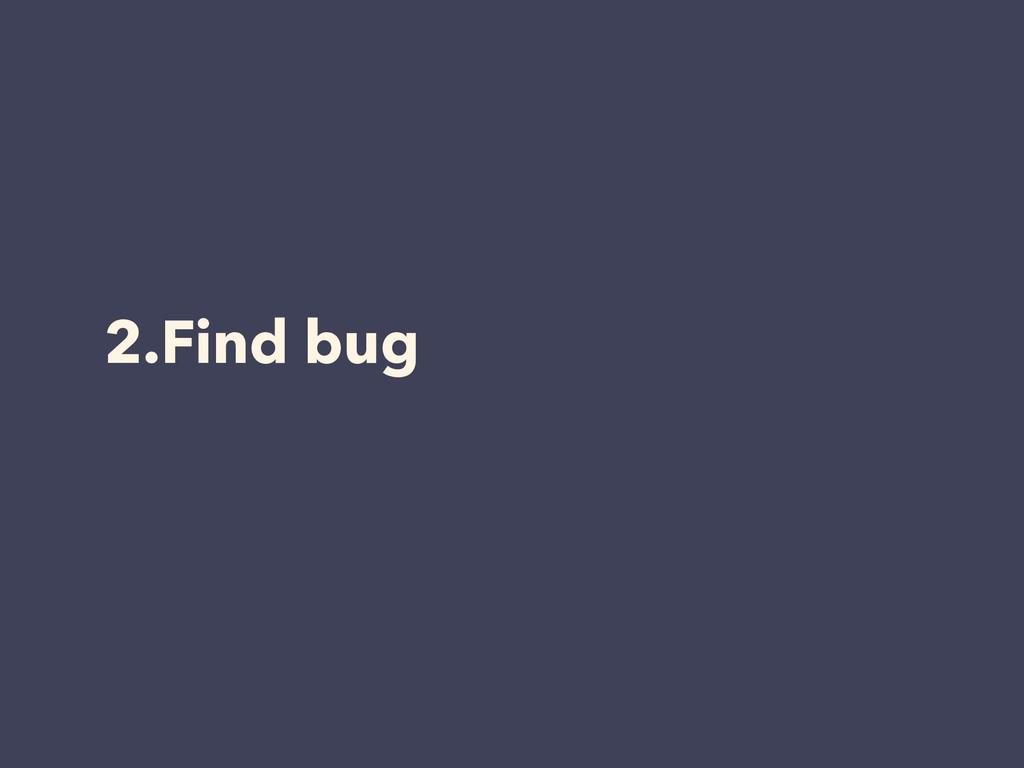 2.Find bug