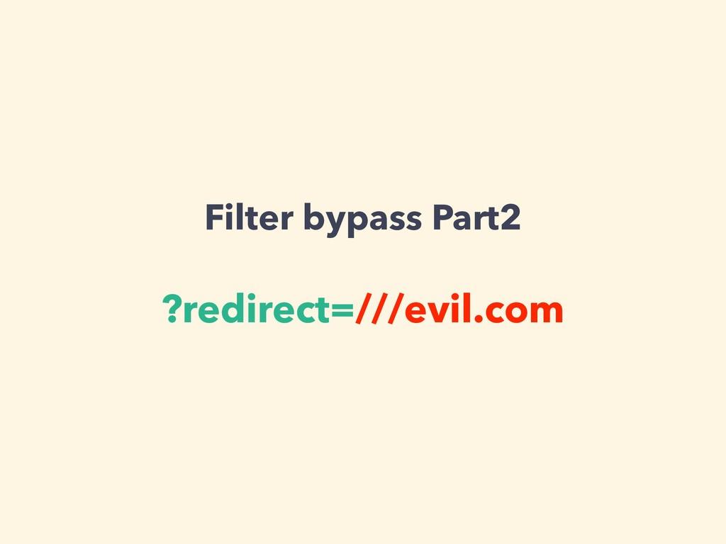 Filter bypass Part2 ?redirect=///evil.com