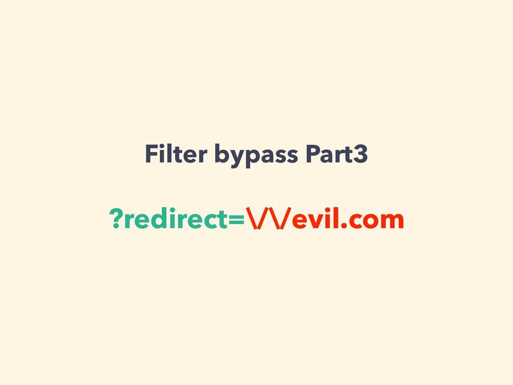 Filter bypass Part3 ?redirect=\/\/evil.com