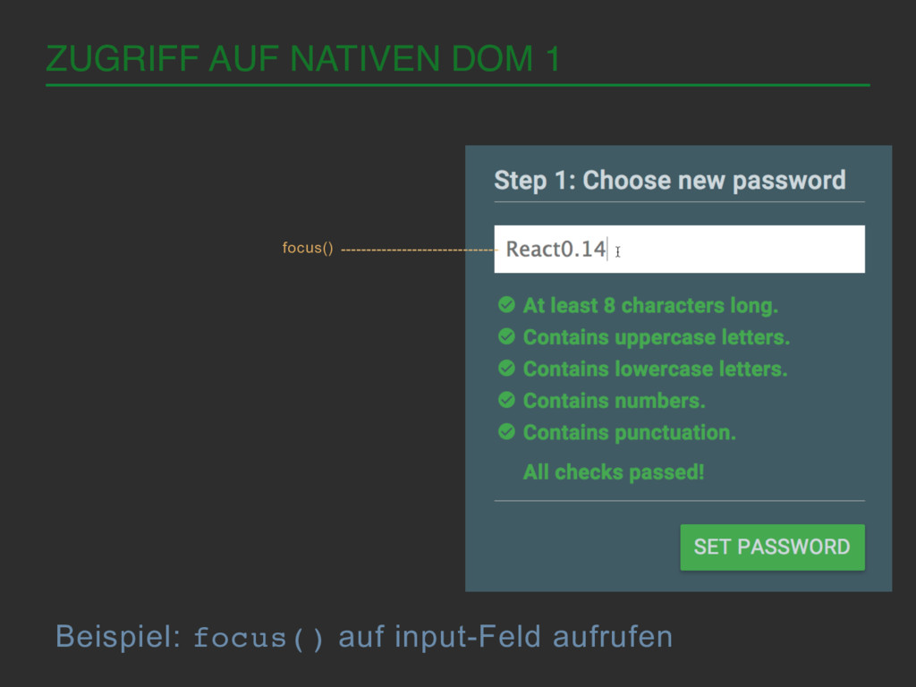 ZUGRIFF AUF NATIVEN DOM 1! Beispiel: focus() au...