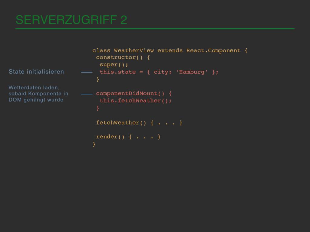 SERVERZUGRIFF 2! class WeatherView extends Reac...