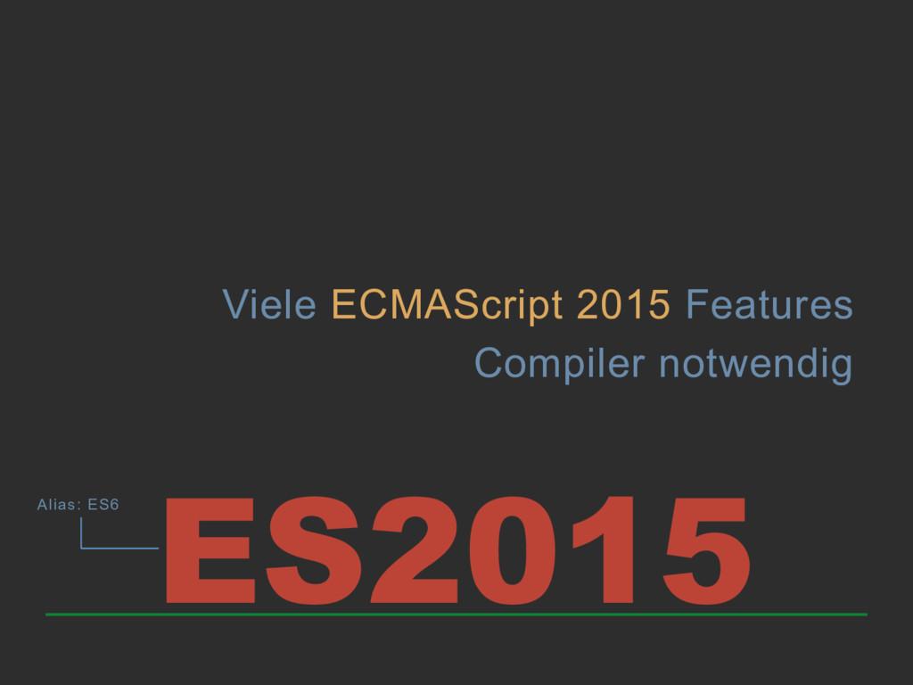 Viele ECMAScript 2015 Features Compiler notwend...