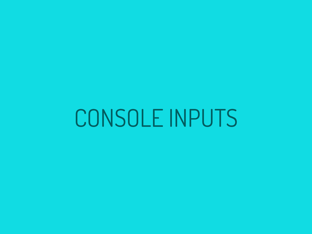 CONSOLE INPUTS