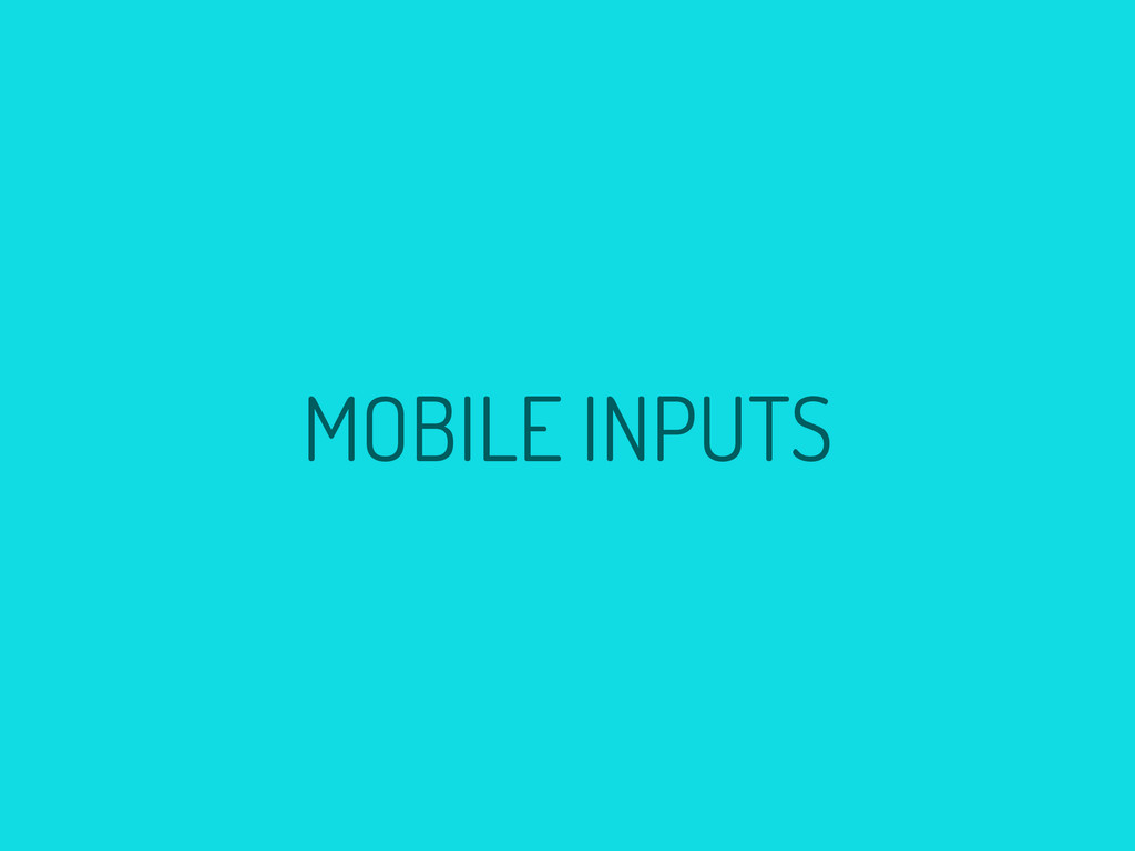 MOBILE INPUTS