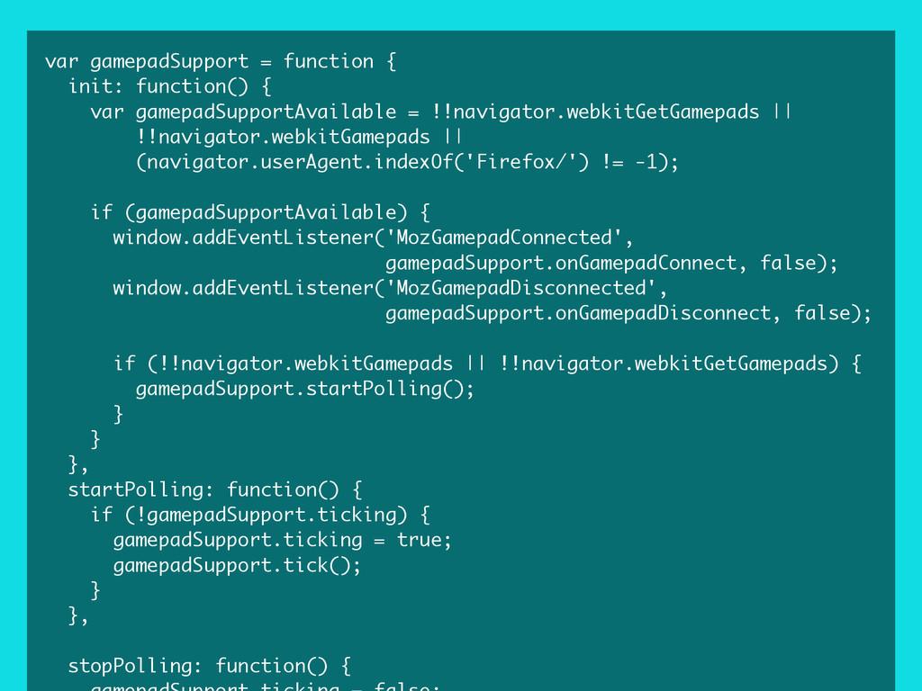 var gamepadSupport = function { init: function(...