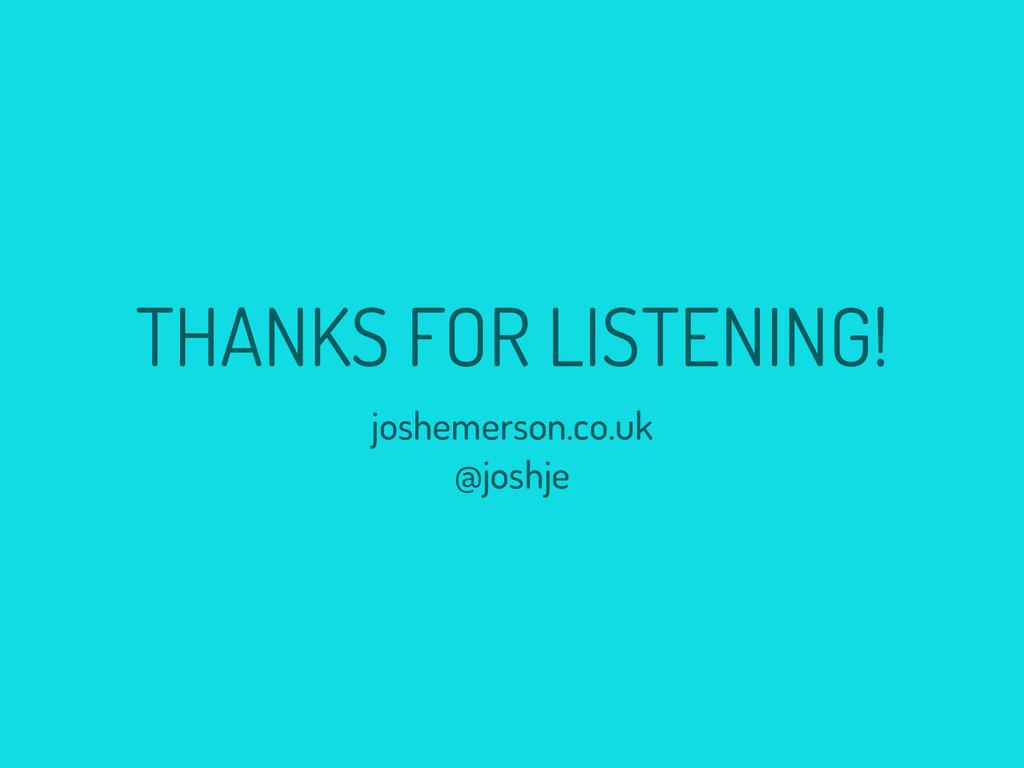 THANKS FOR LISTENING! joshemerson.co.uk @joshje