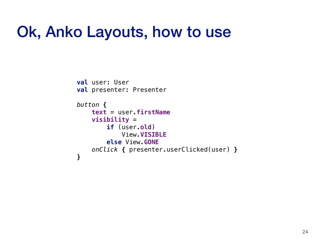 Ok, Anko Layouts, how to use 24 val user: User ...