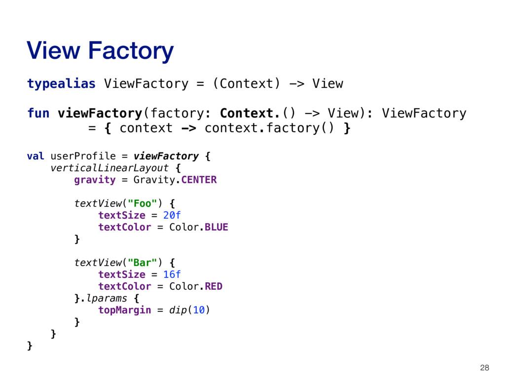 View Factory 28 typealias ViewFactory = (Contex...