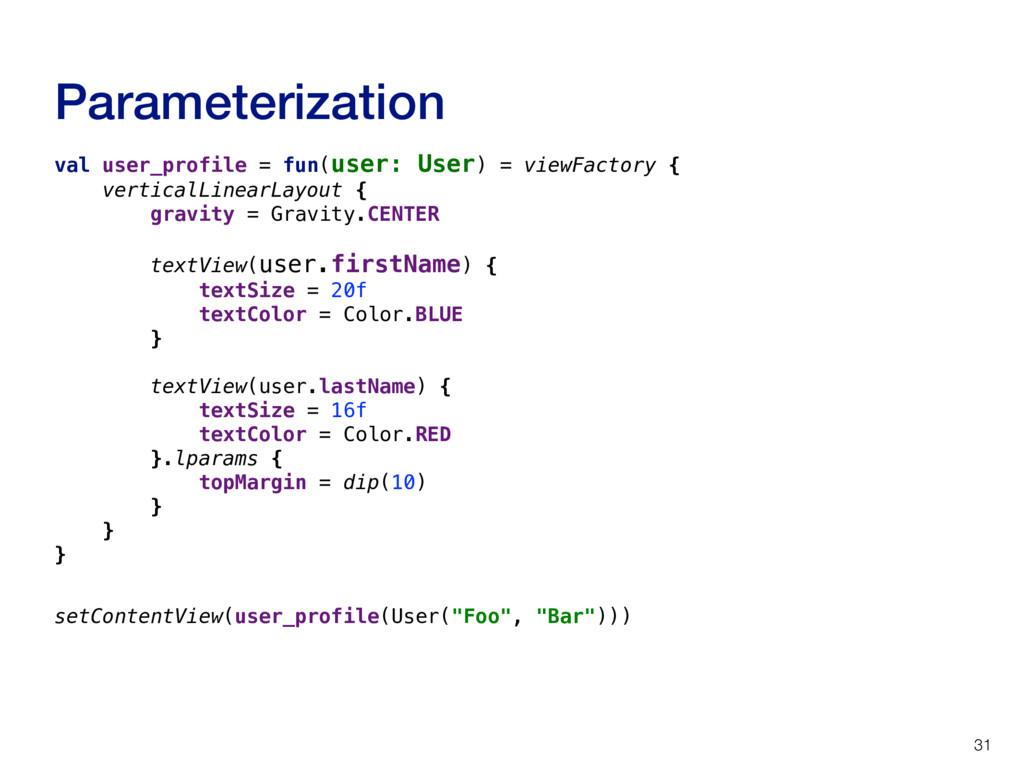 Parameterization 31 val user_profile = fun(user...