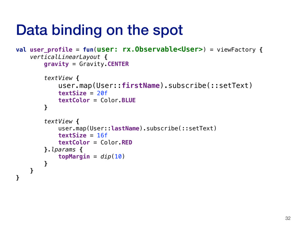 Data binding on the spot 32 val user_profile = ...