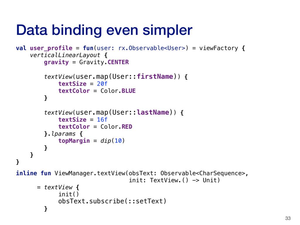 Data binding even simpler 33 val user_profile =...