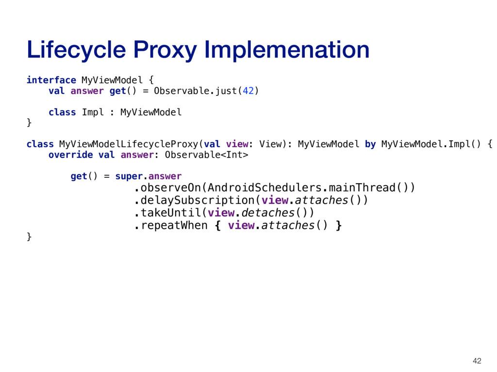 Lifecycle Proxy Implemenation 42 interface MyVi...