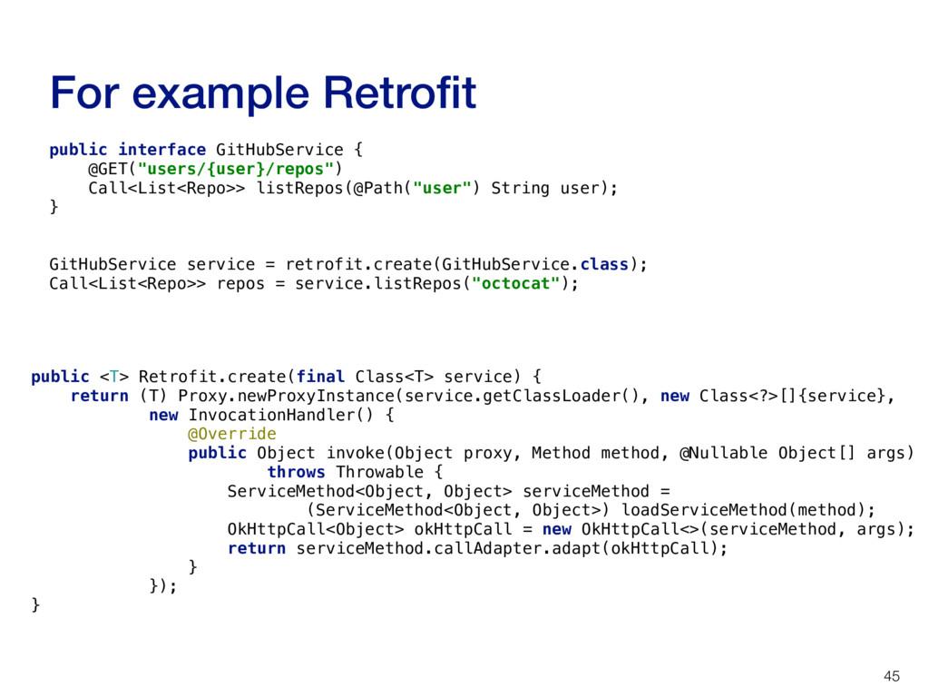 For example Retrofit 45 public <T> Retrofit.crea...