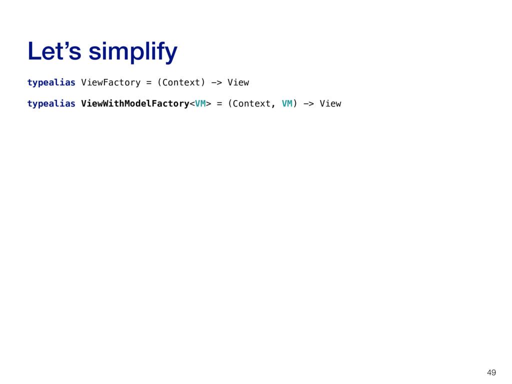 Let's simplify 49 typealias ViewFactory = (Cont...