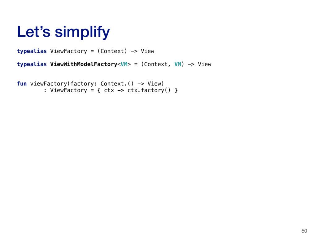 Let's simplify 50 typealias ViewFactory = (Cont...