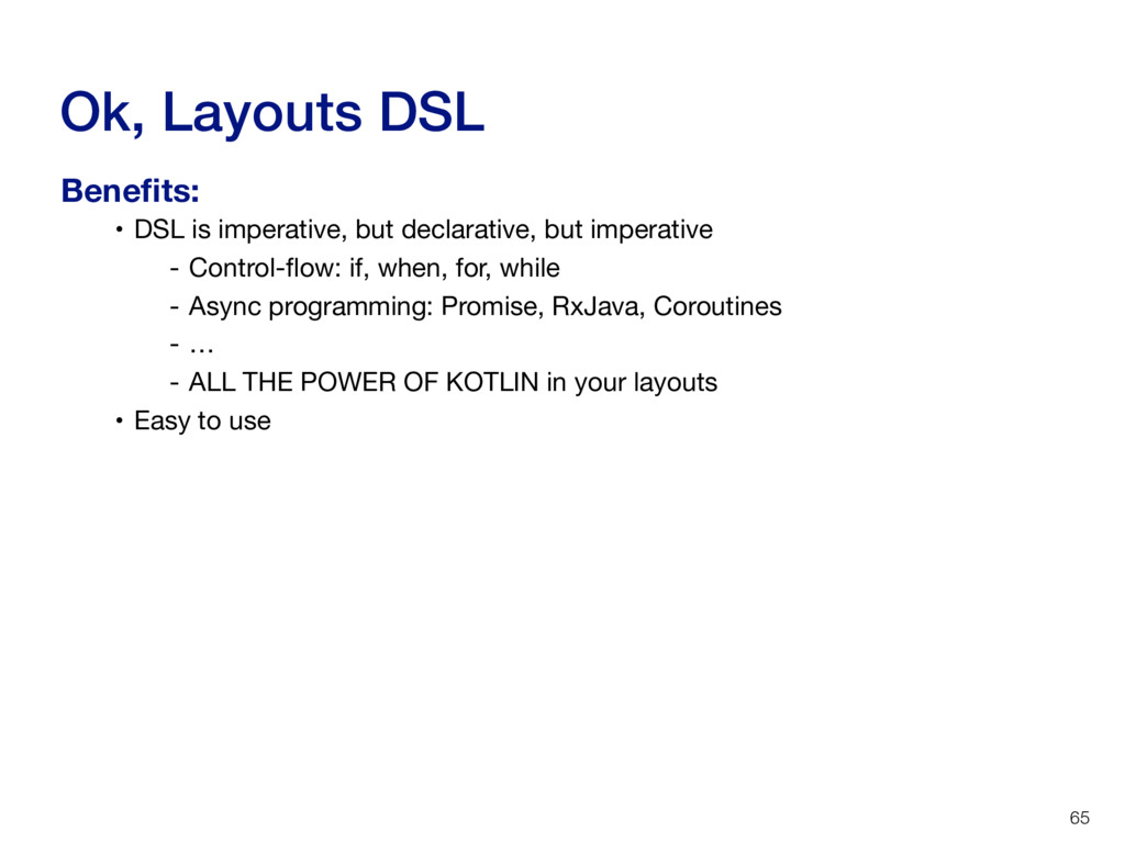 Ok, Layouts DSL 65 • DSL is imperative, but dec...