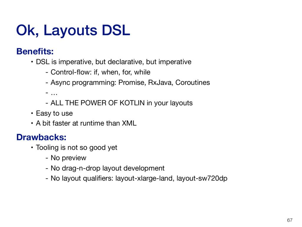 Ok, Layouts DSL 67 • DSL is imperative, but dec...