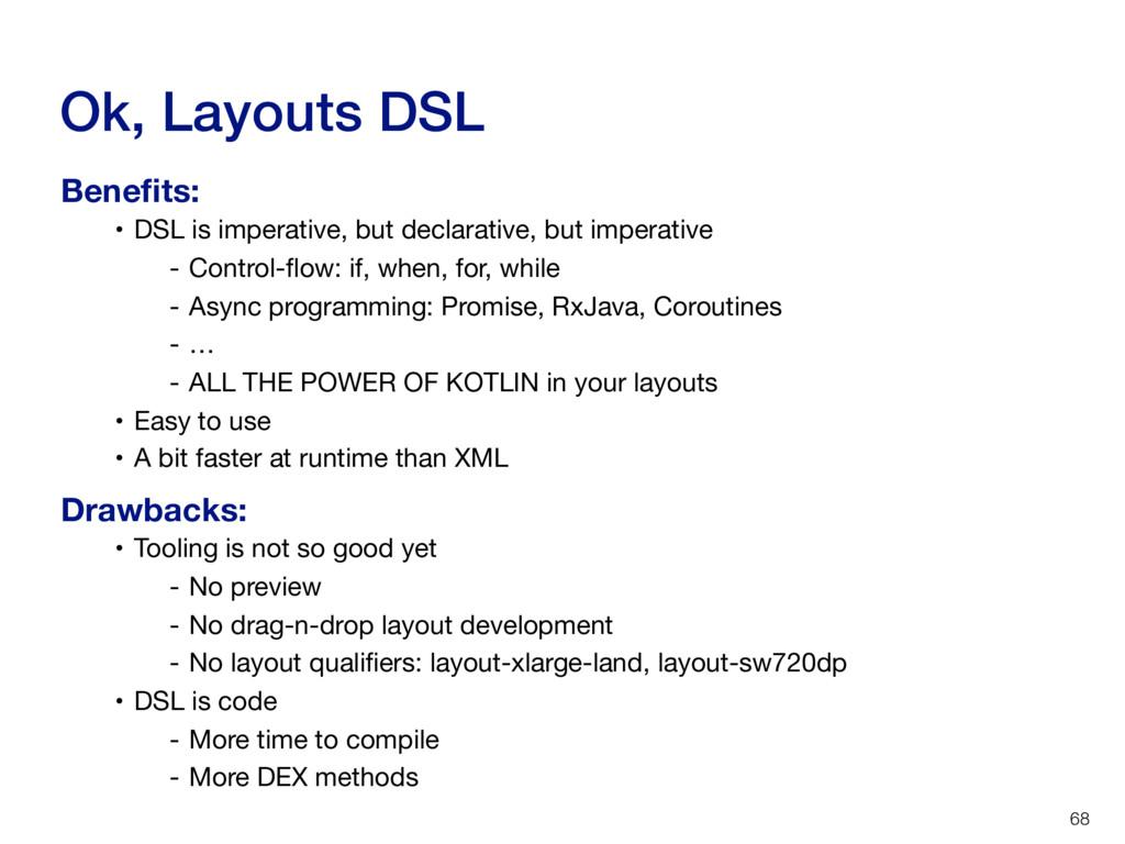 Ok, Layouts DSL 68 • DSL is imperative, but dec...