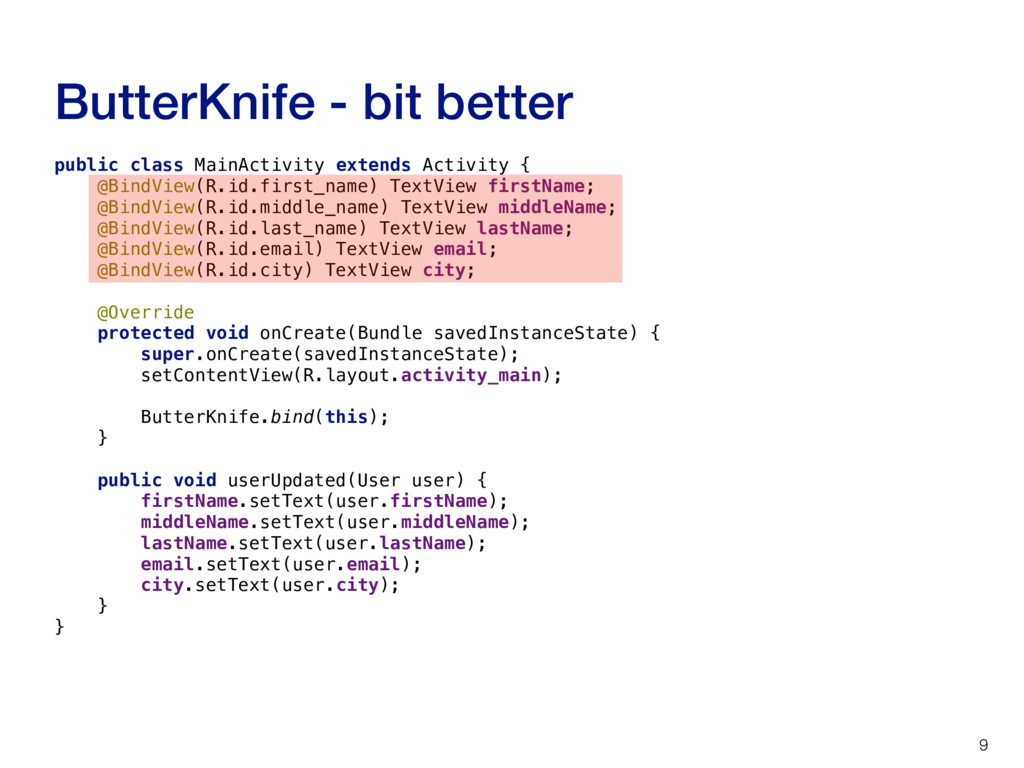 ButterKnife - bit better 9 public class MainAct...