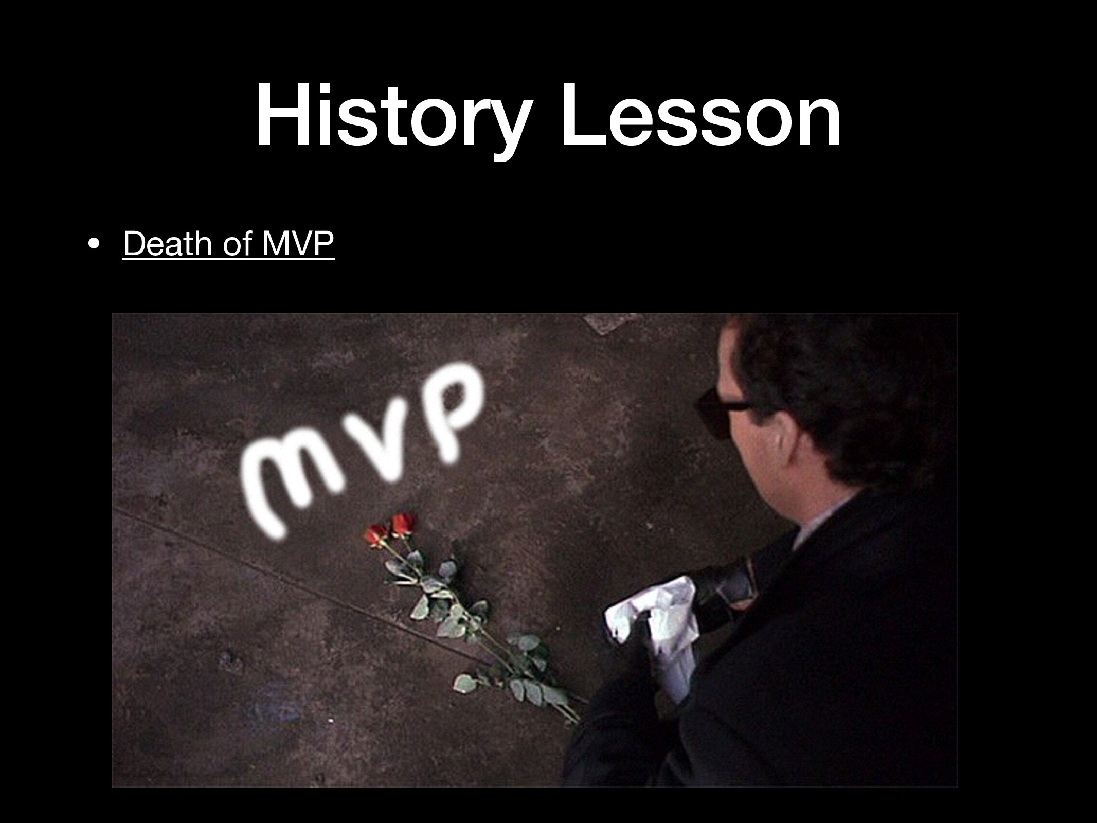 History Lesson • Death of MVP