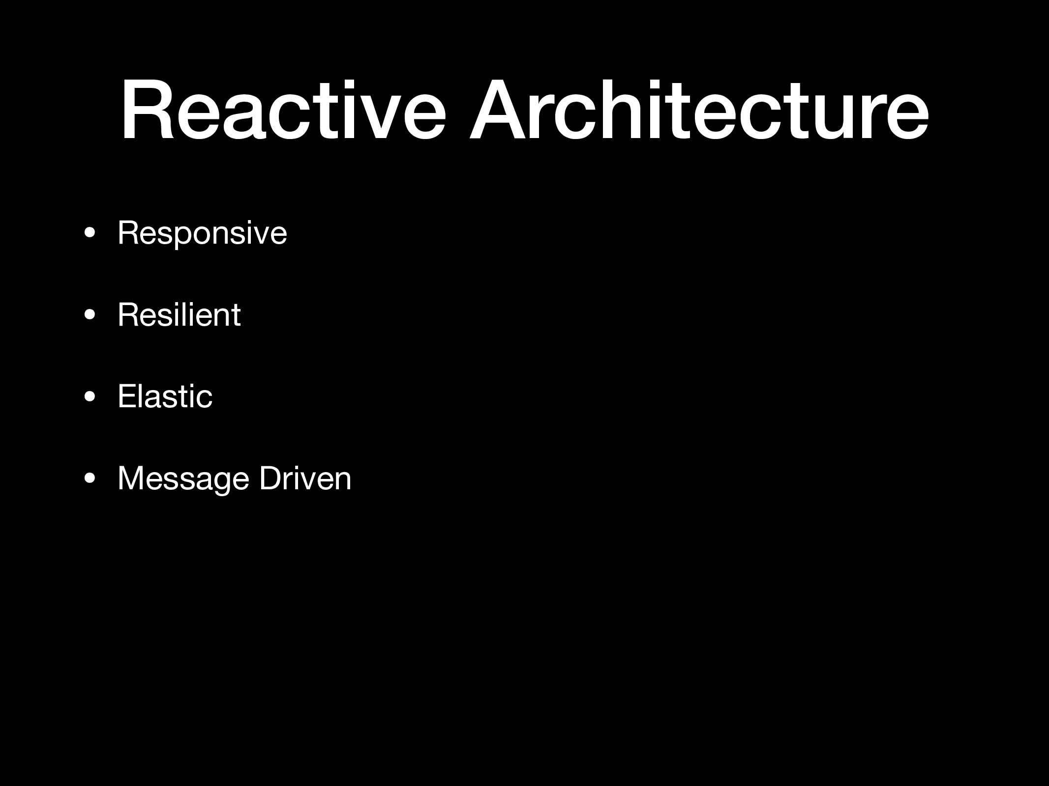 Reactive Architecture • Responsive  • Resilient...