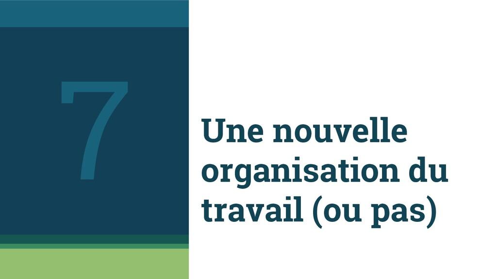 Une nouvelle organisation du travail (ou pas) 7