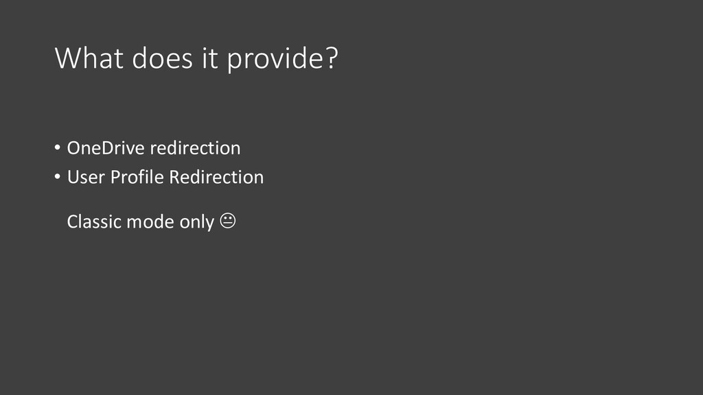 What does it provide? • OneDrive redirection • ...