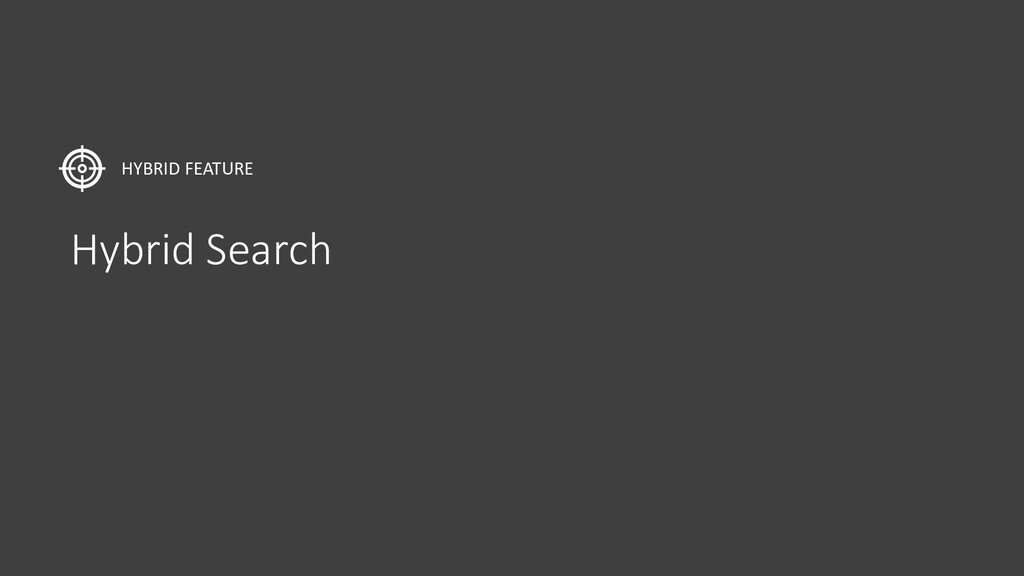 Hybrid Search HYBRID FEATURE
