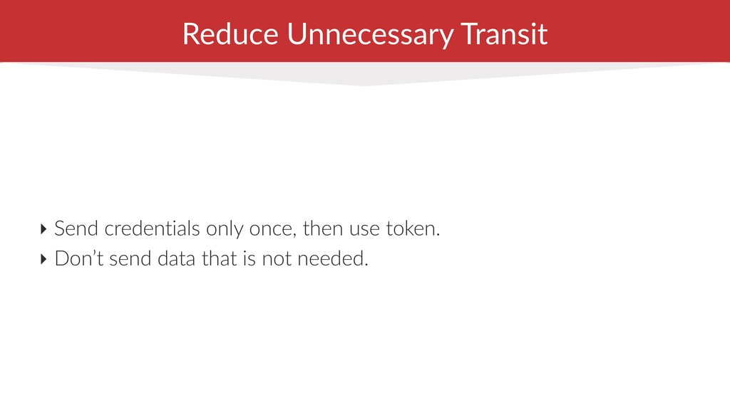 Reduce Unnecessary Transit ‣ Send credentials o...