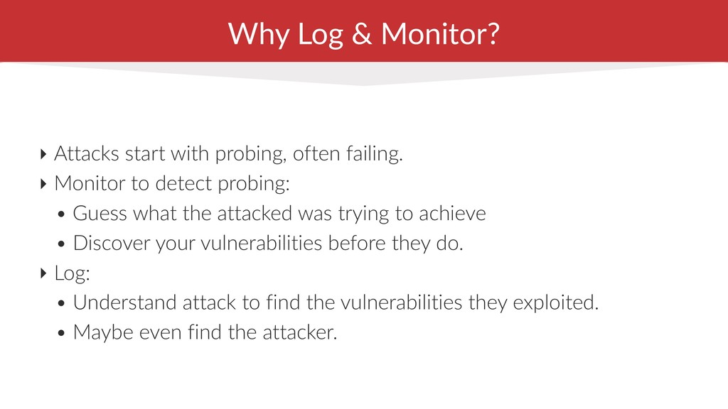 Why Log & Monitor? ‣ Attacks start with probing...