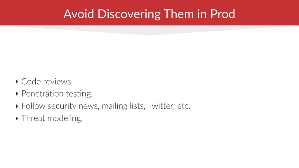 Avoid Discovering Them in Prod ‣ Code reviews. ...