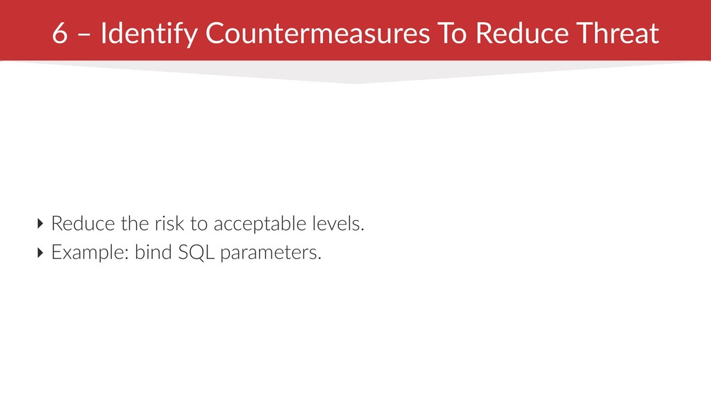 6 – Identify Countermeasures To Reduce Threat ‣...