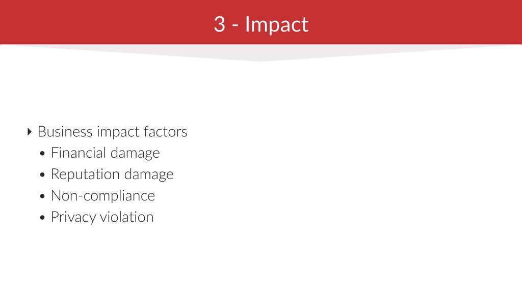 3 - Impact ‣ Business impact factors • Financia...