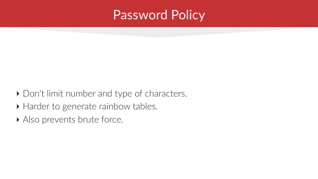 Password Policy ‣ Don't limit number and type o...