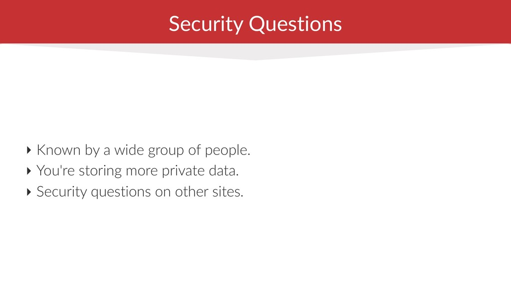 Security Questions ‣ Known by a wide group of p...