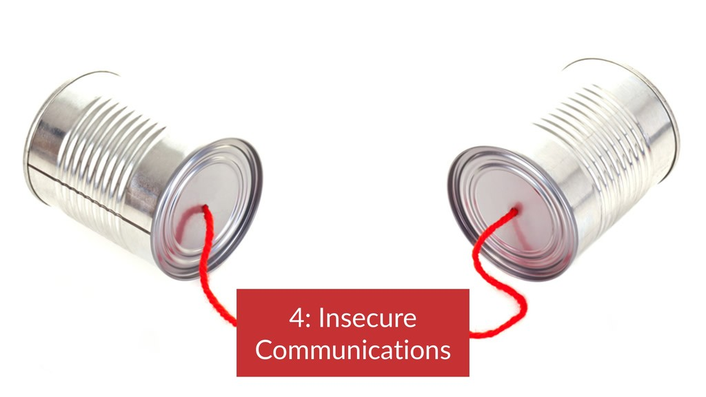4: Insecure Communications