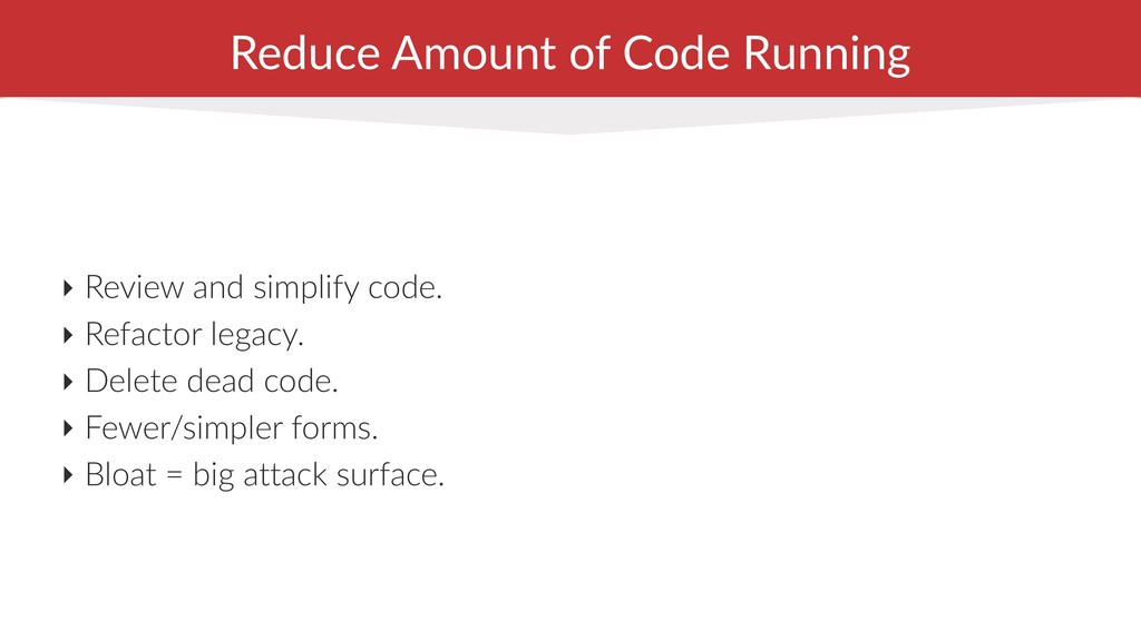 Reduce Amount of Code Running ‣ Review and simp...