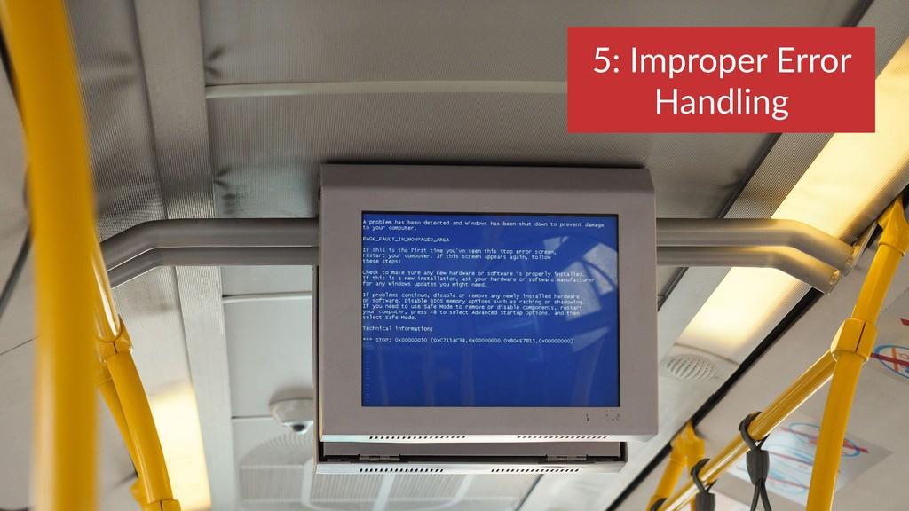 5: Improper Error Handling