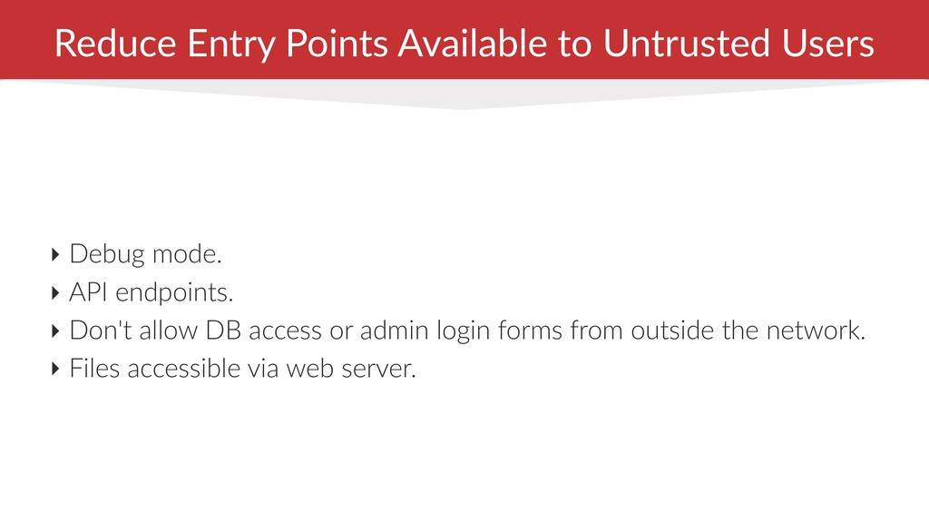 Reduce Entry Points Available to Untrusted User...