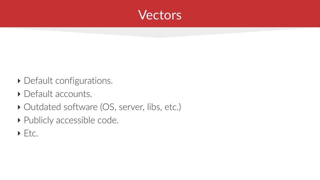 Vectors ‣ Default configurations. ‣ Default acc...