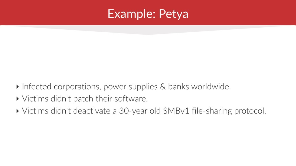 Example: Petya ‣ Infected corporations, power s...