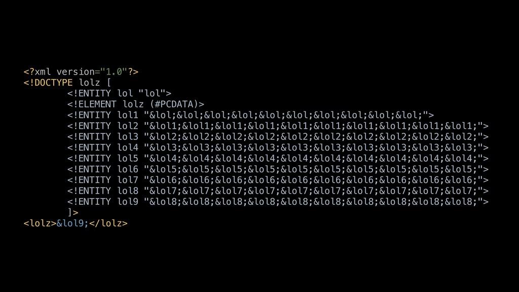 """<?xml version=""""1.0""""?> <!DOCTYPE lolz [ <!ENTITY..."""