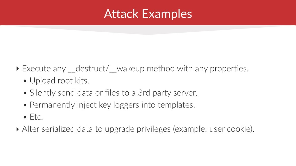 Attack Examples ‣ Execute any __destruct/__wake...
