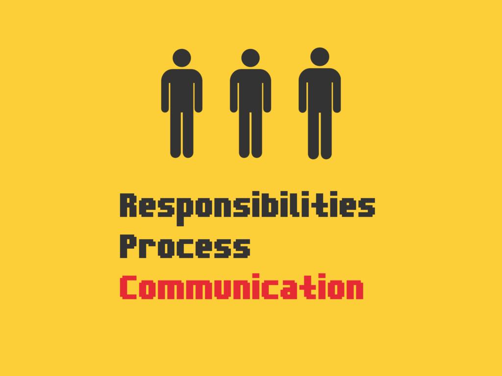 Responsibilities Process Communication
