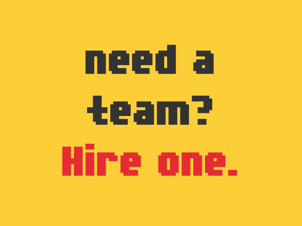 need a team? Hire one.