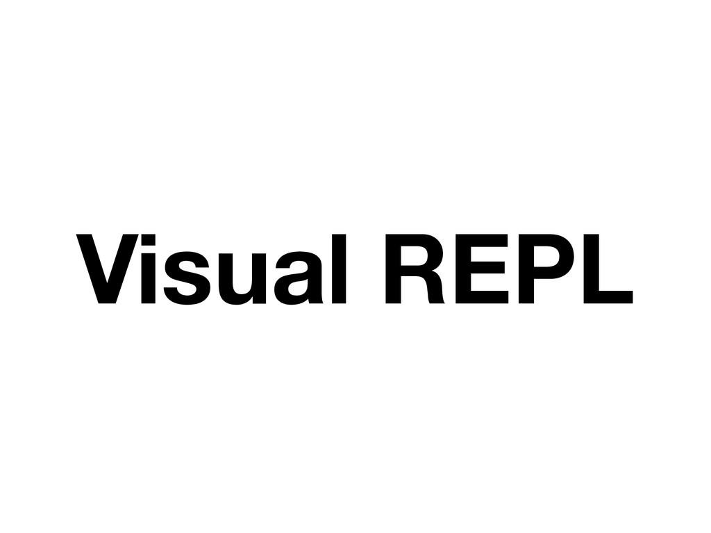 Visual REPL