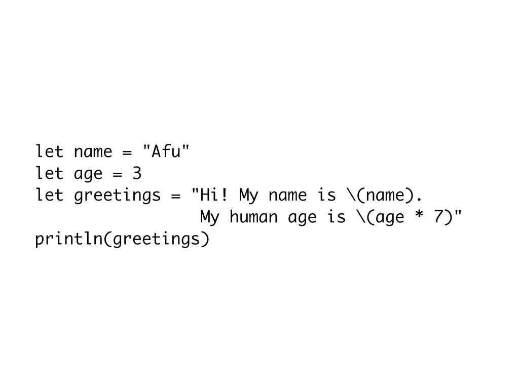 """let name = """"Afu"""" let age = 3 let greetings = """"H..."""